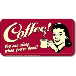 (6x12) Coffee Sleep When You Are Dead License Plate