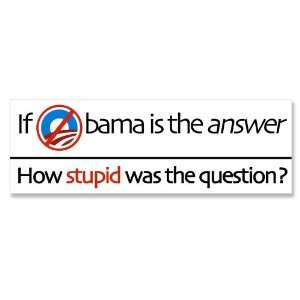 If Obama is the Answer How Stupid was the Question Bumper